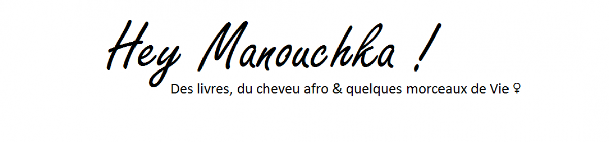 Hey Manouchka !